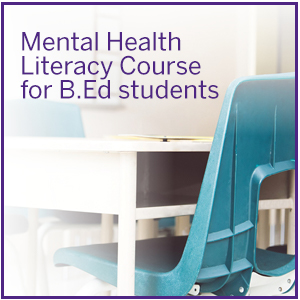 Mental Health Literacy Course for Bachelor of Education students. Click here to learn more,