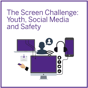 The Screen Challenge: Youth Social Media and Safety. Click here to learn more.